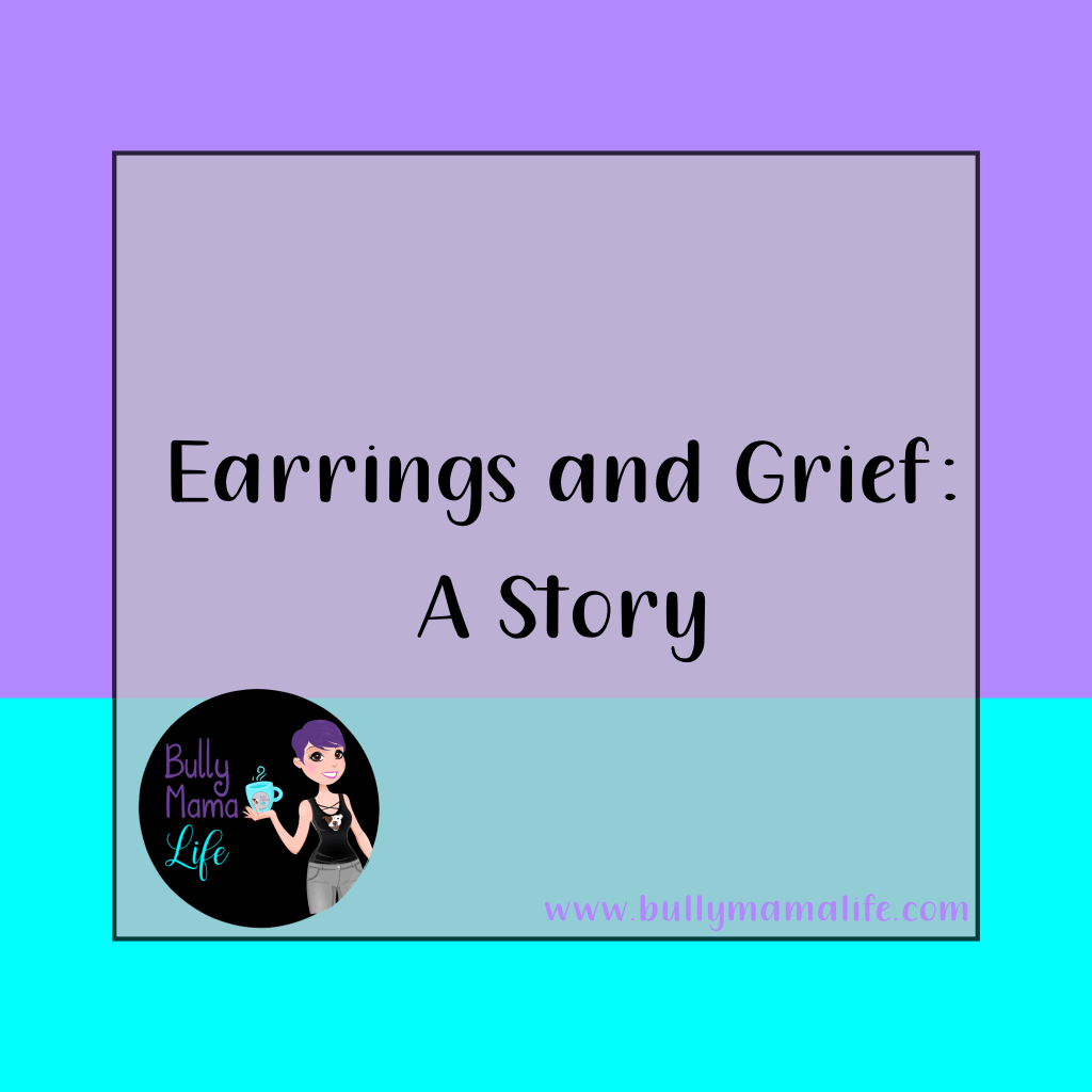 Earrings and grief. A story. #grandmother #missher #bullymamalife www.bullymamalife.com