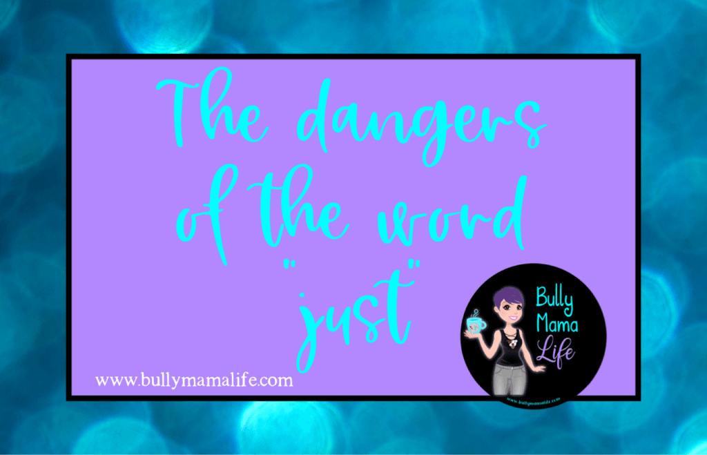 "Dangers of the word ""just"", blogger retreat, #bullymamalife www.bullymamalife.com"